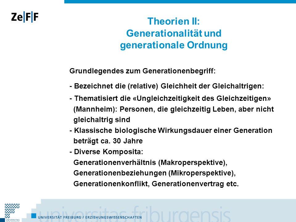 Theorien II: Generationalität und generationale Ordnung Grundlegendes zum Generationenbegriff: - Bezeichnet die (relative) Gleichheit der Gleichaltrig
