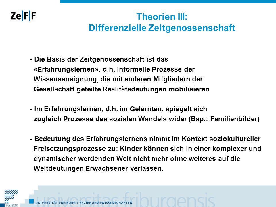 Theorien III: Differenzielle Zeitgenossenschaft - Die Basis der Zeitgenossenschaft ist das «Erfahrungslernen», d.h. informelle Prozesse der Wissensane