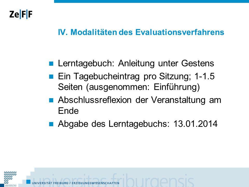 IV. Modalitäten des Evaluationsverfahrens Lerntagebuch: Anleitung unter Gestens Ein Tagebucheintrag pro Sitzung; 1-1.5 Seiten (ausgenommen: Einführung