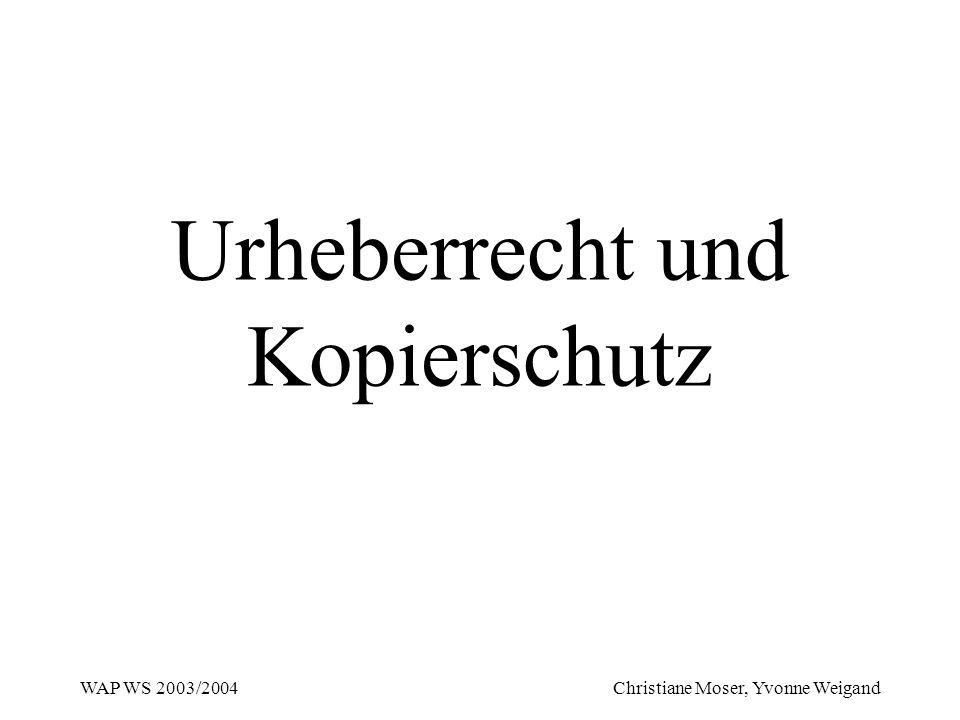 WAP WS 2003/2004 Christiane Moser, Yvonne Weigand Urheberrecht und Kopierschutz