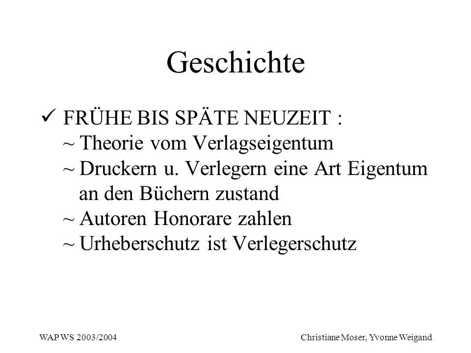 WAP WS 2003/2004 Christiane Moser, Yvonne Weigand Geschichte FRÜHE BIS SPÄTE NEUZEIT : ~ Theorie vom Verlagseigentum ~ Druckern u. Verlegern eine Art