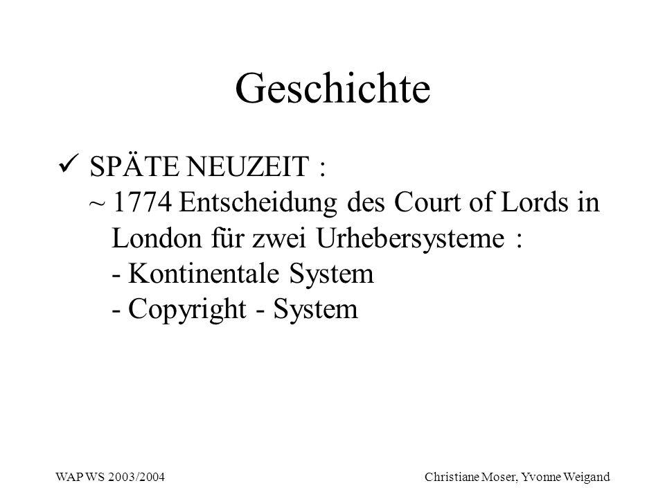 WAP WS 2003/2004 Christiane Moser, Yvonne Weigand Geschichte SPÄTE NEUZEIT : ~ 1774 Entscheidung des Court of Lords in London für zwei Urhebersysteme