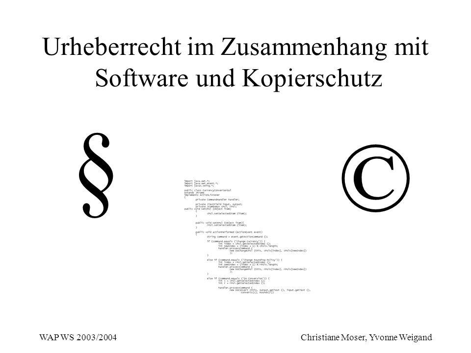 WAP WS 2003/2004 Christiane Moser, Yvonne Weigand Urheberrecht im Zusammenhang mit Software und Kopierschutz § ©