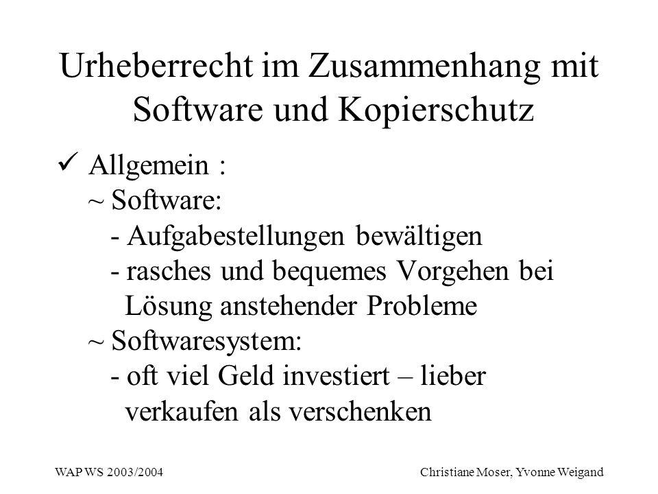 WAP WS 2003/2004 Christiane Moser, Yvonne Weigand Urheberrecht im Zusammenhang mit Software und Kopierschutz Allgemein : ~ Software: - Aufgabestellung