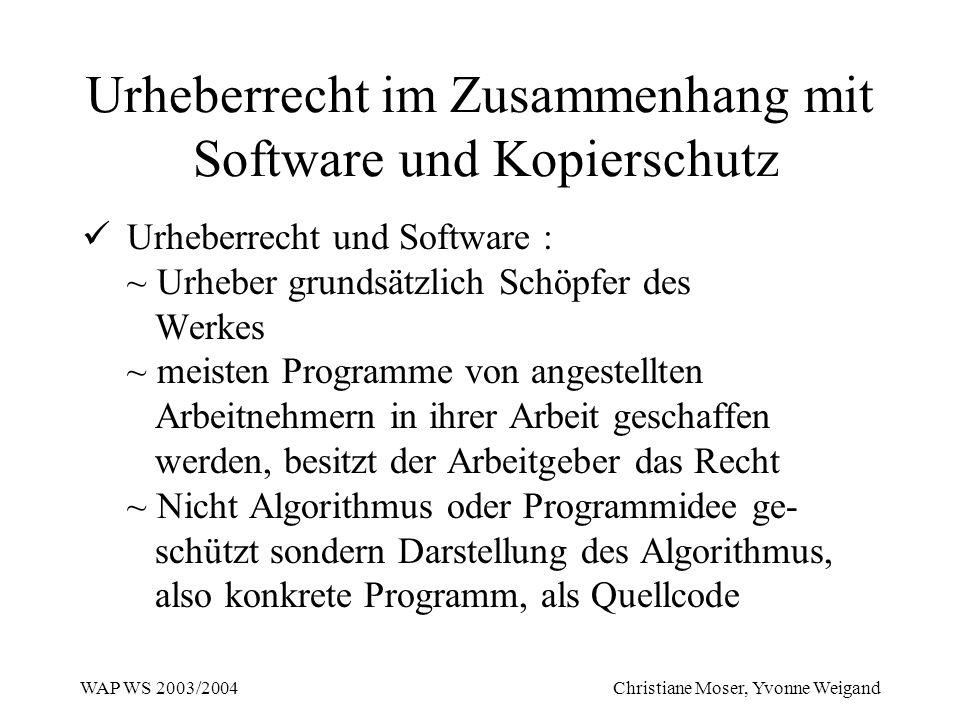 WAP WS 2003/2004 Christiane Moser, Yvonne Weigand Urheberrecht im Zusammenhang mit Software und Kopierschutz Urheberrecht und Software : ~ Urheber gru
