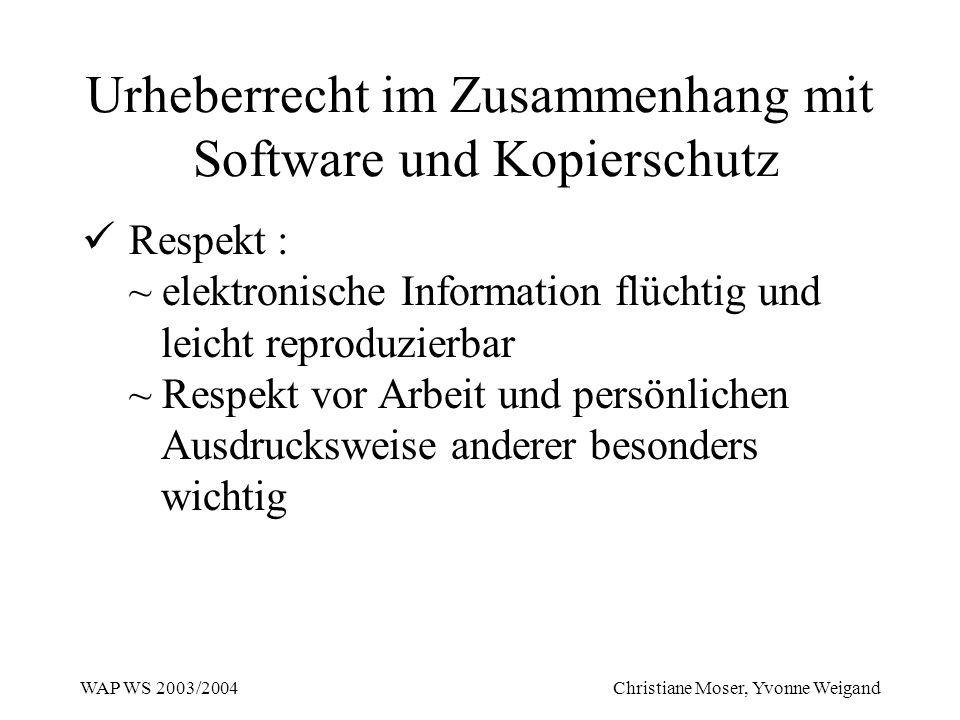 WAP WS 2003/2004 Christiane Moser, Yvonne Weigand Urheberrecht im Zusammenhang mit Software und Kopierschutz Respekt : ~ elektronische Information flü