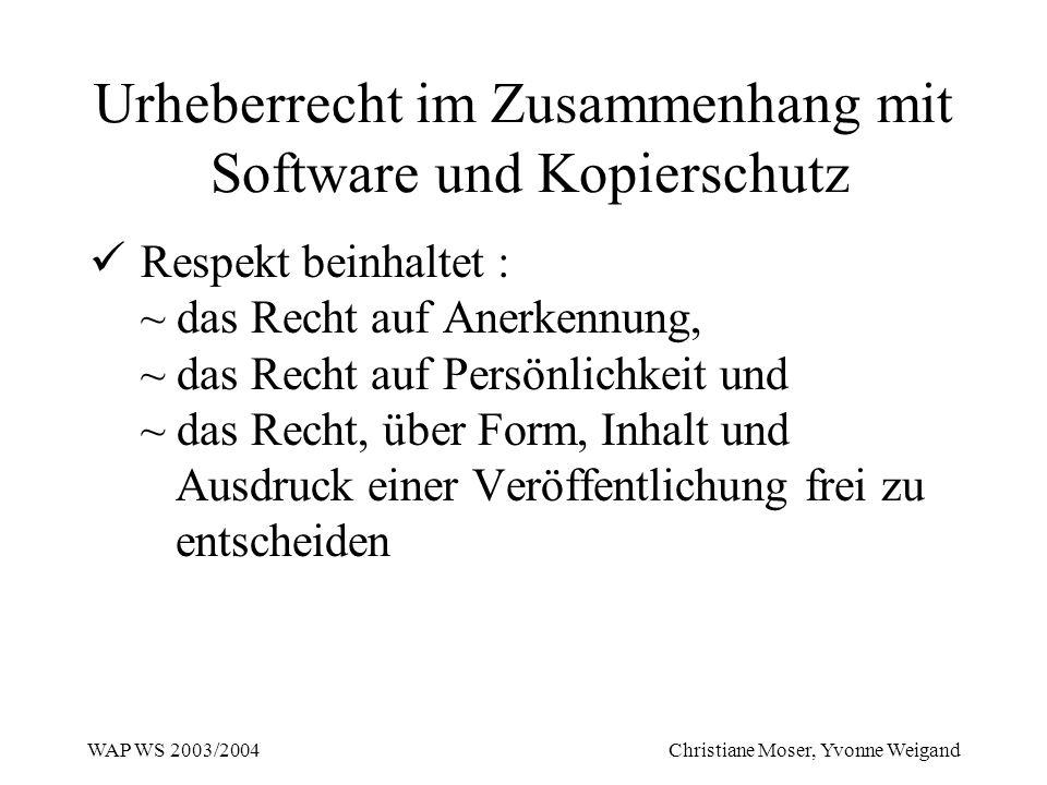 WAP WS 2003/2004 Christiane Moser, Yvonne Weigand Urheberrecht im Zusammenhang mit Software und Kopierschutz Respekt beinhaltet : ~ das Recht auf Aner