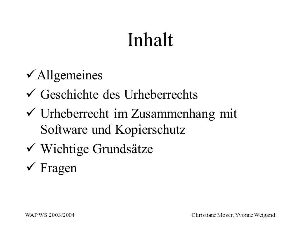 WAP WS 2003/2004 Christiane Moser, Yvonne Weigand Inhalt Allgemeines Geschichte des Urheberrechts Urheberrecht im Zusammenhang mit Software und Kopier