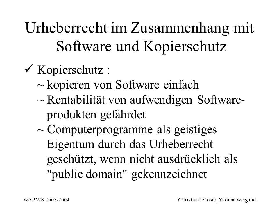 WAP WS 2003/2004 Christiane Moser, Yvonne Weigand Urheberrecht im Zusammenhang mit Software und Kopierschutz Kopierschutz : ~ kopieren von Software ei