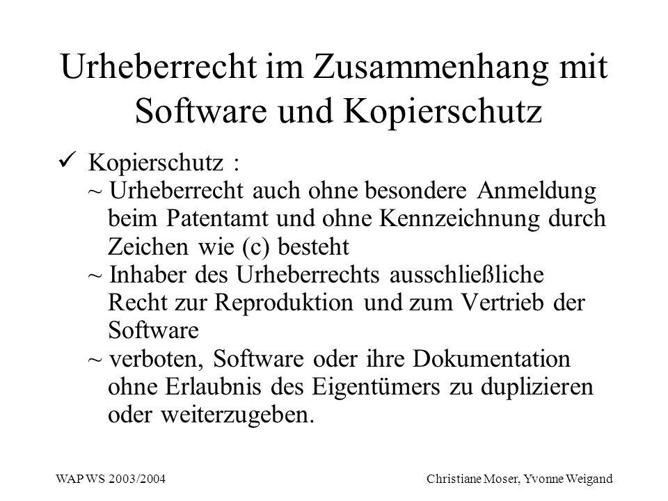 WAP WS 2003/2004 Christiane Moser, Yvonne Weigand Urheberrecht im Zusammenhang mit Software und Kopierschutz Kopierschutz : ~ Urheberrecht auch ohne b
