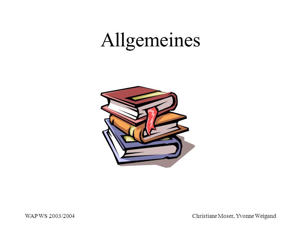 WAP WS 2003/2004 Christiane Moser, Yvonne Weigand Allgemeines
