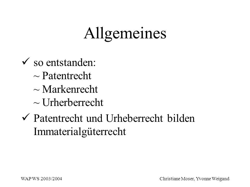 WAP WS 2003/2004 Christiane Moser, Yvonne Weigand Allgemeines so entstanden: ~ Patentrecht ~ Markenrecht ~ Urherberrecht Patentrecht und Urheberrecht