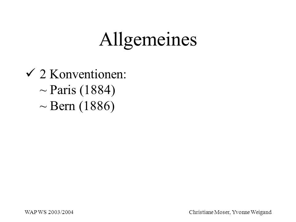 WAP WS 2003/2004 Christiane Moser, Yvonne Weigand Allgemeines 2 Konventionen: ~ Paris (1884) ~ Bern (1886)