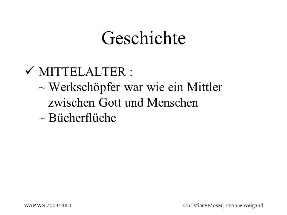 WAP WS 2003/2004 Christiane Moser, Yvonne Weigand Geschichte MITTELALTER : ~ Werkschöpfer war wie ein Mittler zwischen Gott und Menschen ~ Bücherflüch