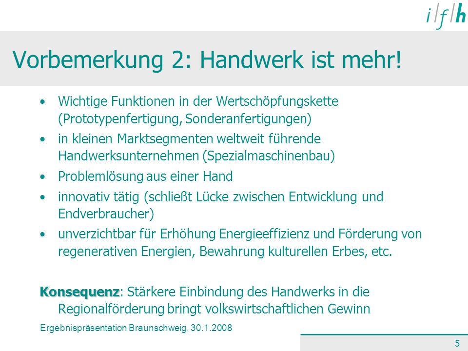 Ergebnispräsentation Braunschweig, 30.1.2008 5 Vorbemerkung 2: Handwerk ist mehr! Wichtige Funktionen in der Wertschöpfungskette (Prototypenfertigung,
