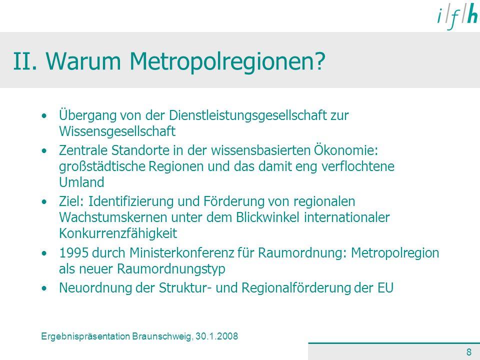 Ergebnispräsentation Braunschweig, 30.1.2008 8 II. Warum Metropolregionen? Übergang von der Dienstleistungsgesellschaft zur Wissensgesellschaft Zentra