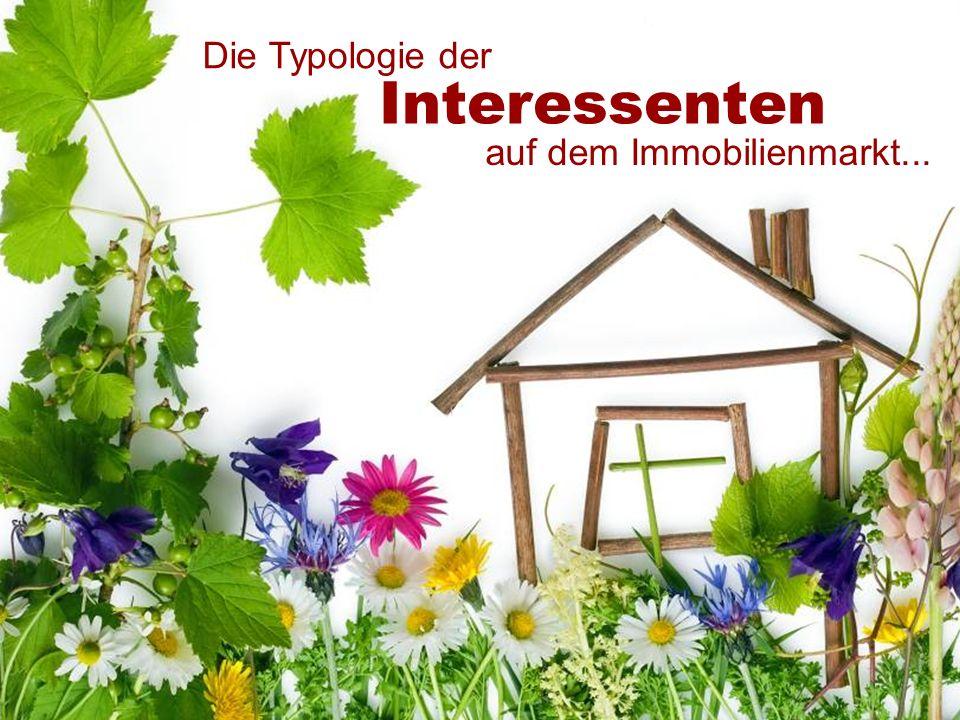 DIE RICHTIGE WERTSTRATEGIE ALS MOTOR IHRES IMMOBILIENVERKAUFS Die Typologie der Interessenten auf dem Immobilienmarkt...