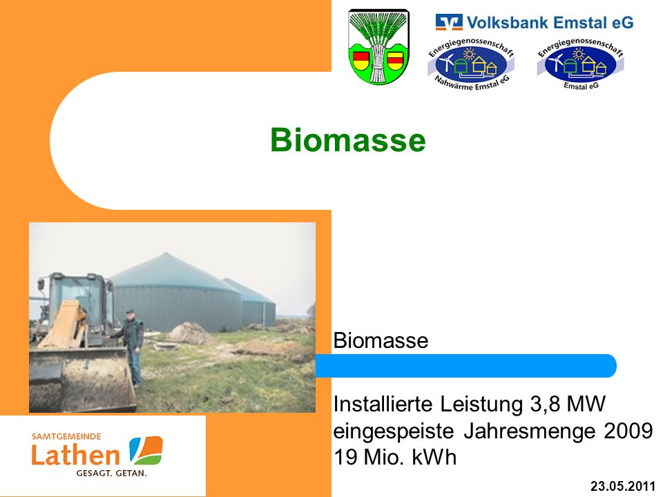 Biomasse Installierte Leistung 3,8 MW eingespeiste Jahresmenge 2009 19 Mio. kWh 23.05.2011