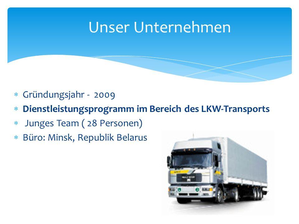 Gründungsjahr - 2009 Dienstleistungsprogramm im Bereich des LKW-Transports Junges Team ( 28 Personen) Büro: Minsk, Republik Belarus Unser Unternehmen