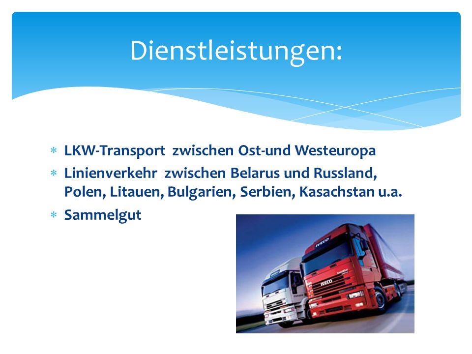 LKW-Transport zwischen Ost-und Westeuropa Linienverkehr zwischen Belarus und Russland, Polen, Litauen, Bulgarien, Serbien, Kasachstan u.a. Sammelgut D