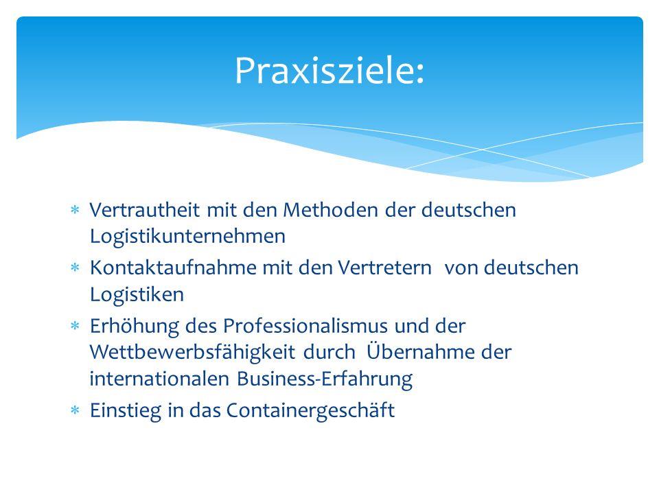 Vertrautheit mit den Methoden der deutschen Logistikunternehmen Kontaktaufnahme mit den Vertretern von deutschen Logistiken Erhöhung des Professionali