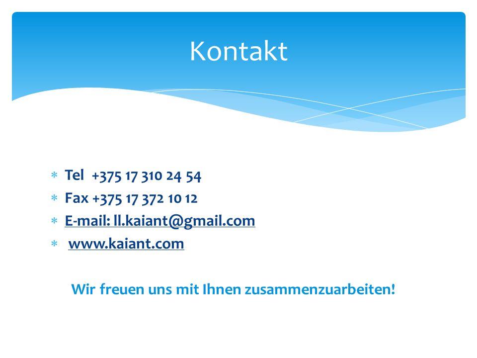 Tel +375 17 310 24 54 Fax +375 17 372 10 12 E-mail: ll.kaiant@gmail.com www.kaiant.com Wir freuen uns mit Ihnen zusammenzuarbeiten! Kontakt