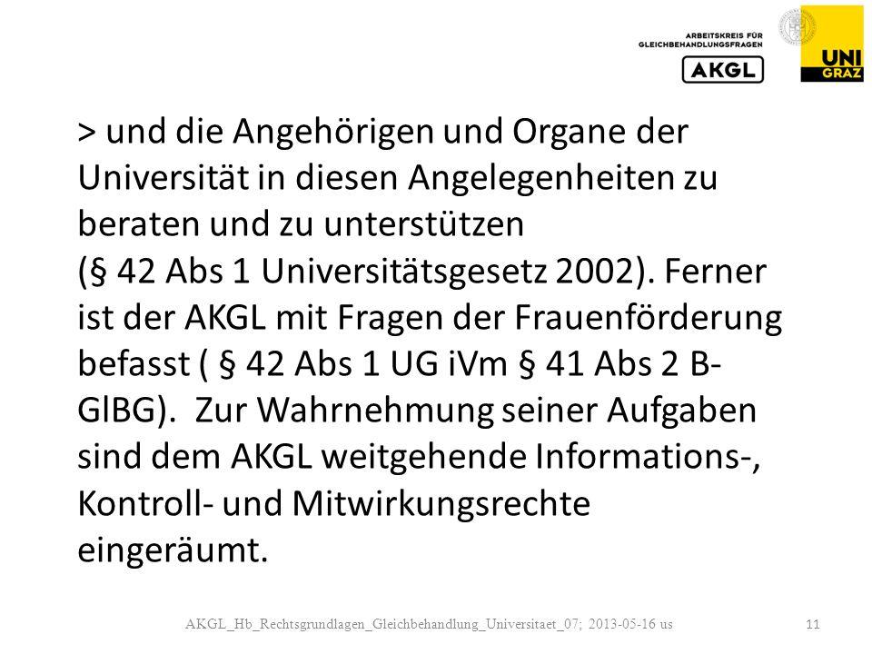 AKGL_Hb_Rechtsgrundlagen_Gleichbehandlung_Universitaet_07; 2013-05-16 us 11 > und die Angehörigen und Organe der Universität in diesen Angelegenheiten zu beraten und zu unterstützen (§ 42 Abs 1 Universitätsgesetz 2002).