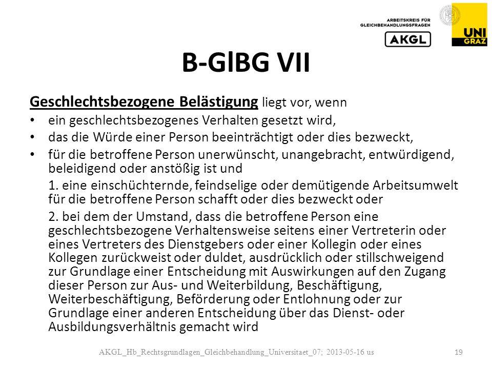 B-GlBG VII Geschlechtsbezogene Belästigung liegt vor, wenn ein geschlechtsbezogenes Verhalten gesetzt wird, das die Würde einer Person beeinträchtigt oder dies bezweckt, für die betroffene Person unerwünscht, unangebracht, entwürdigend, beleidigend oder anstößig ist und 1.