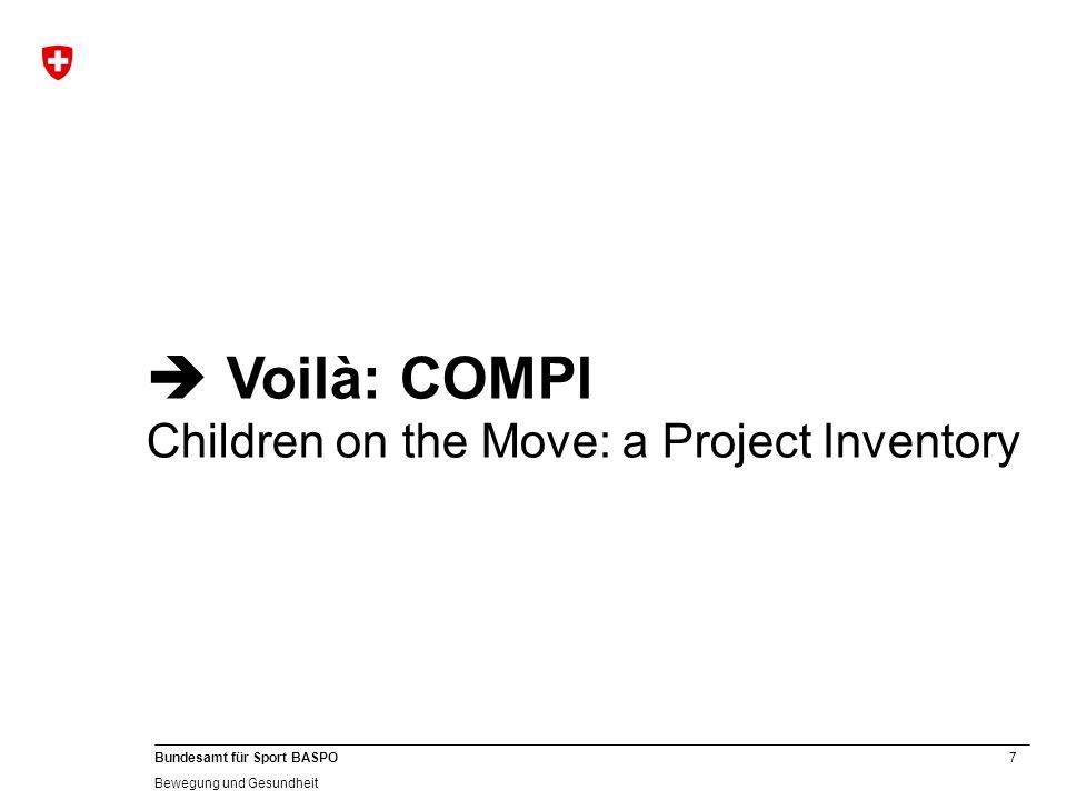 7 Bundesamt für Sport BASPO Bewegung und Gesundheit Voilà: COMPI Children on the Move: a Project Inventory