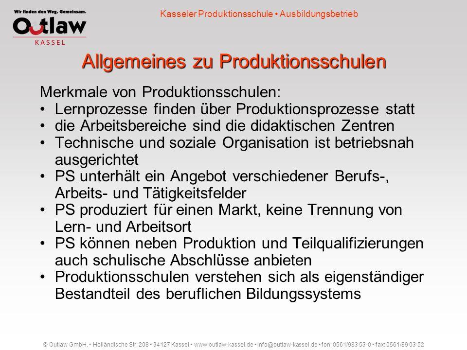 Allgemeines zu Produktionsschulen © Outlaw GmbH. Holländische Str. 208 34127 Kassel www.outlaw-kassel.de info@outlaw-kassel.de fon: 0561/983 53-0 fax: