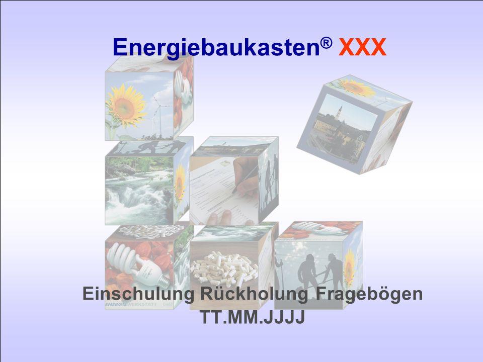 Einschulung Rückholung Fragebögen TT.MM.JJJJ Energiebaukasten ® XXX
