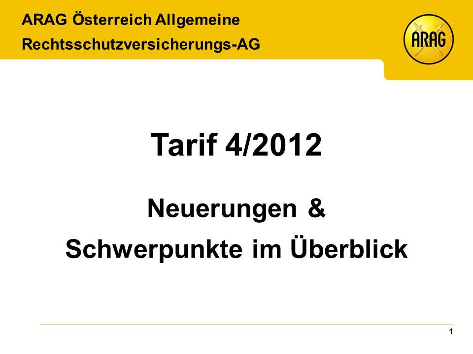 1 Tarif 4/2012 Neuerungen & Schwerpunkte im Überblick ARAG Österreich Allgemeine Rechtsschutzversicherungs-AG