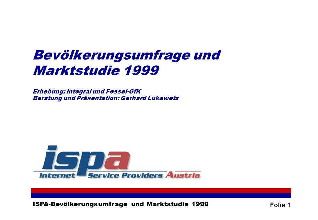 Folie 1 ISPA-Bevölkerungsumfrage und Marktstudie 1999 Bevölkerungsumfrage und Marktstudie 1999 Erhebung: Integral und Fessel-GfK Beratung und Präsentation: Gerhard Lukawetz
