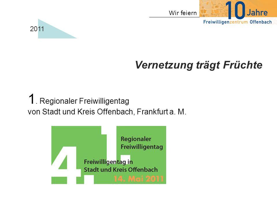 Wir feiern 2011 Vernetzung trägt Früchte 1. Regionaler Freiwilligentag von Stadt und Kreis Offenbach, Frankfurt a. M.