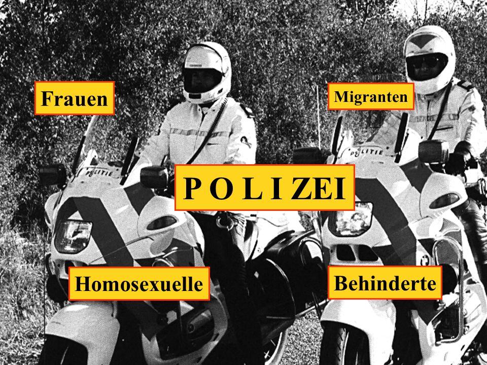 P O L I ZEI Behinderte Migranten Frauen Homosexuelle