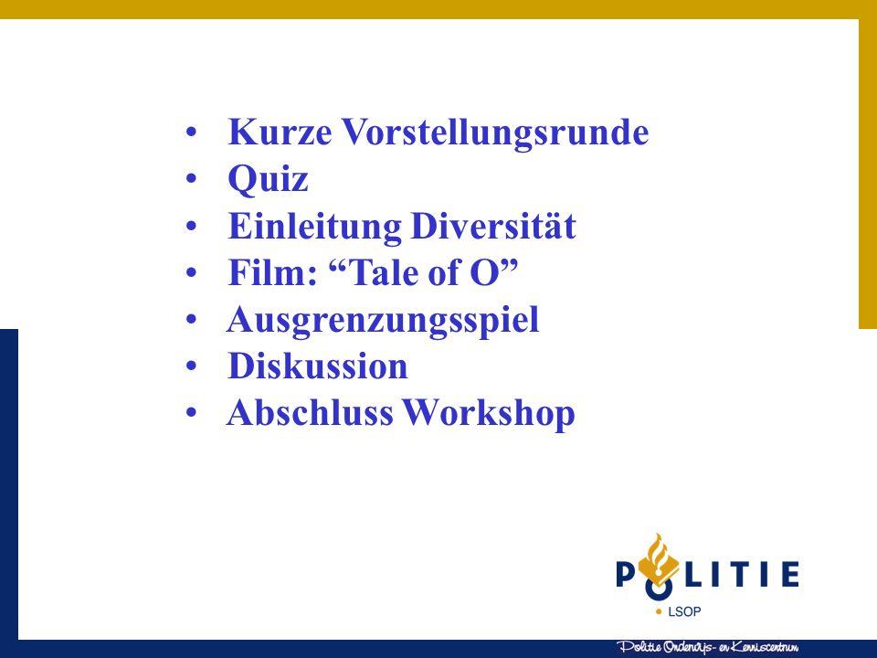 Kurze Vorstellungsrunde Quiz Einleitung Diversität Film: Tale of O Ausgrenzungsspiel Diskussion Abschluss Workshop