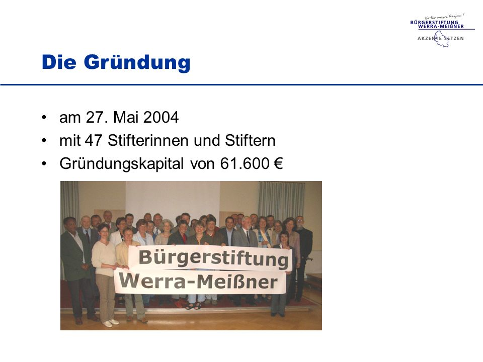 am 27. Mai 2004 mit 47 Stifterinnen und Stiftern Gründungskapital von 61.600 Die Gründung