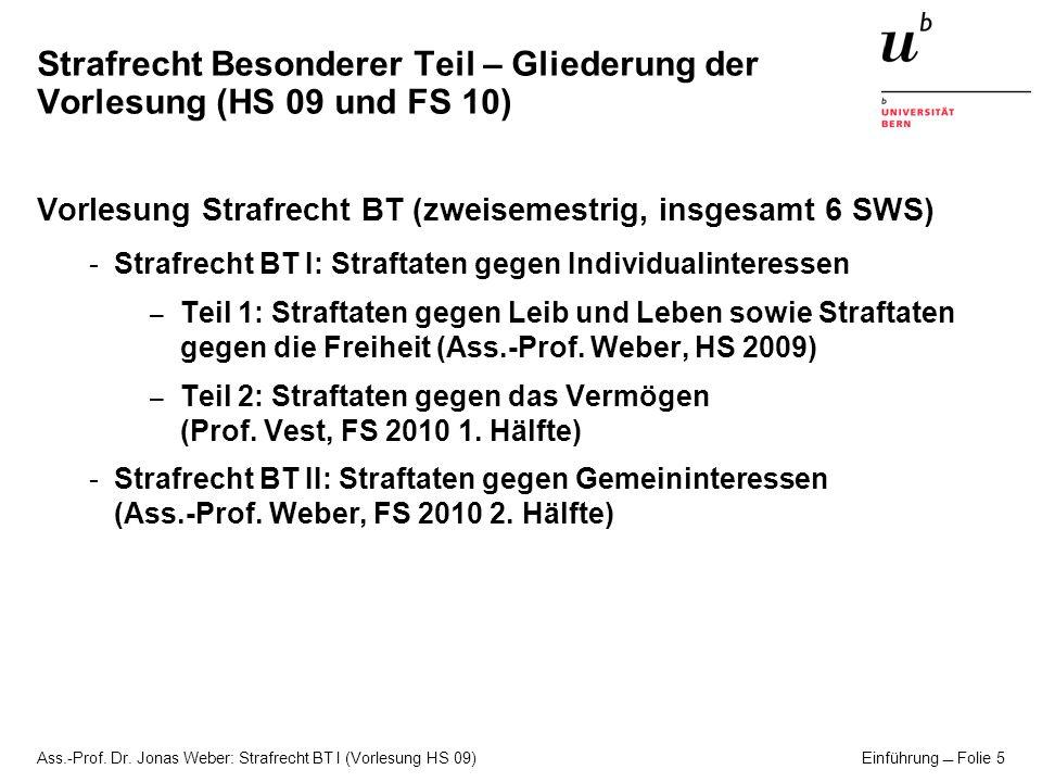 Ass.-Prof.Dr. Jonas Weber: Strafrecht BT I (Vorlesung HS 09) Einführung Folie 6 Strafrecht BT I 1.