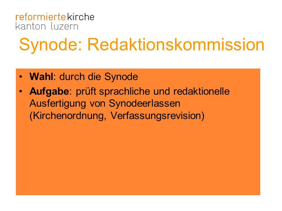 Synode: Redaktionskommission Wahl: durch die Synode Aufgabe: prüft sprachliche und redaktionelle Ausfertigung von Synodeerlassen (Kirchenordnung, Verf