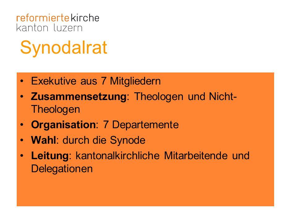 Synodalrat Exekutive aus 7 Mitgliedern Zusammensetzung: Theologen und Nicht- Theologen Organisation: 7 Departemente Wahl: durch die Synode Leitung: ka