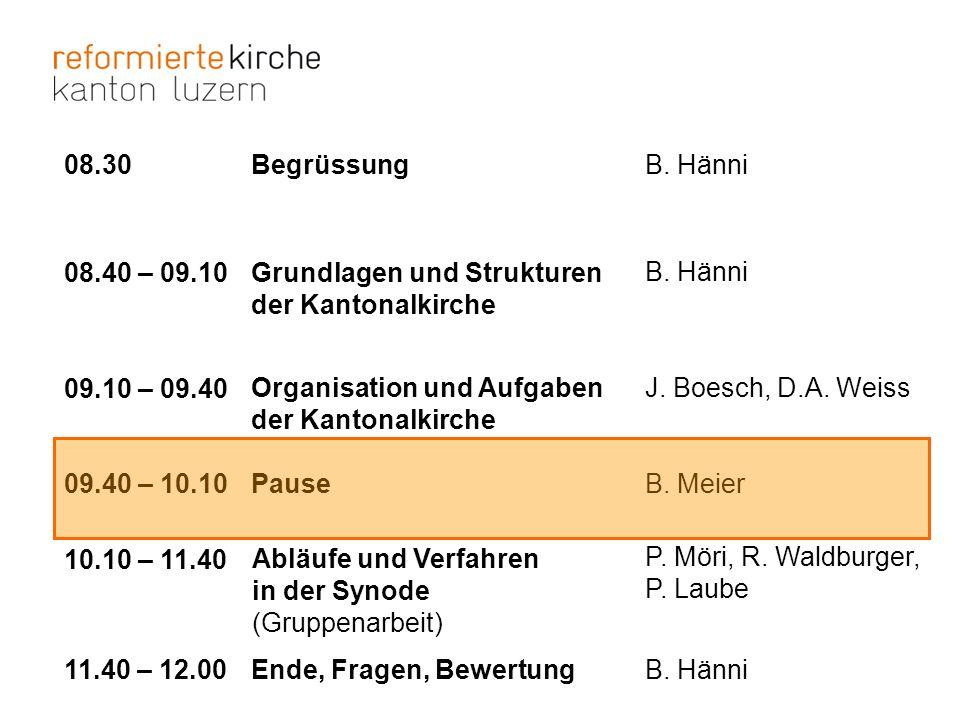 08.30 08.40 – 09.10 09.10 – 09.40 09.40 – 10.10 10.10 – 11.40 11.40 – 12.00 Begrüssung Grundlagen und Strukturen der Kantonalkirche B. Hänni J. Boesch