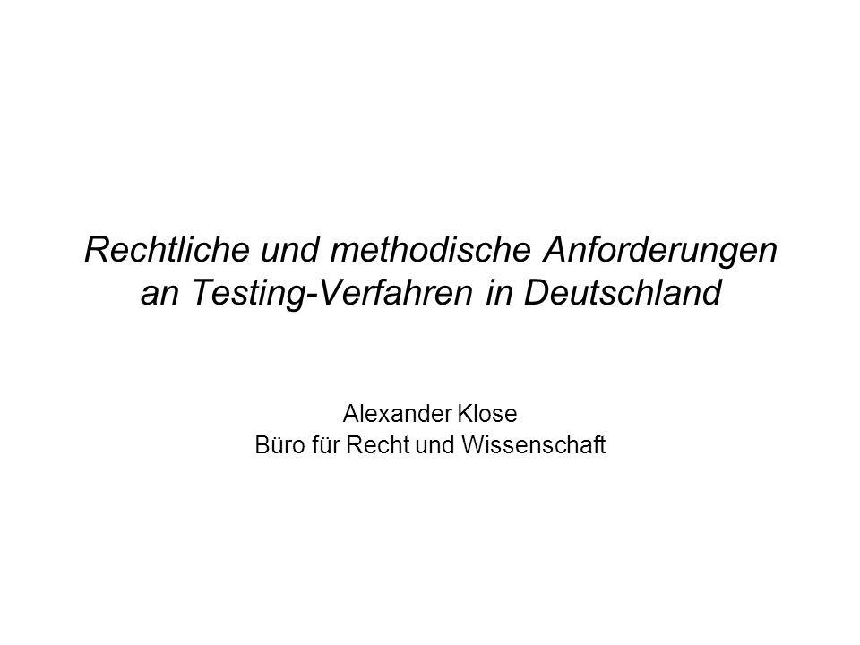 Rechtliche und methodische Anforderungen an Testing-Verfahren in Deutschland Alexander Klose Büro für Recht und Wissenschaft