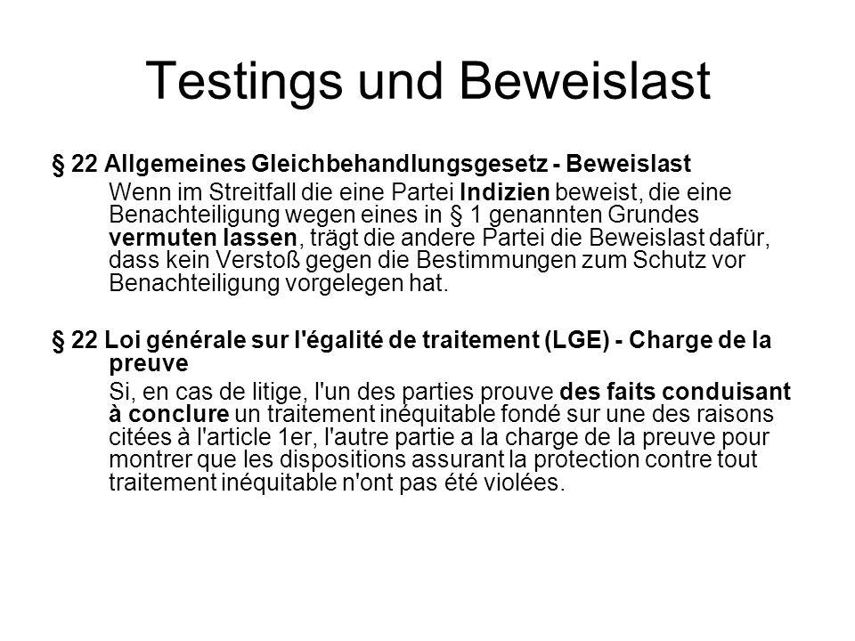 Testings und Beweislast § 22 Allgemeines Gleichbehandlungsgesetz - Beweislast Wenn im Streitfall die eine Partei Indizien beweist, die eine Benachteil