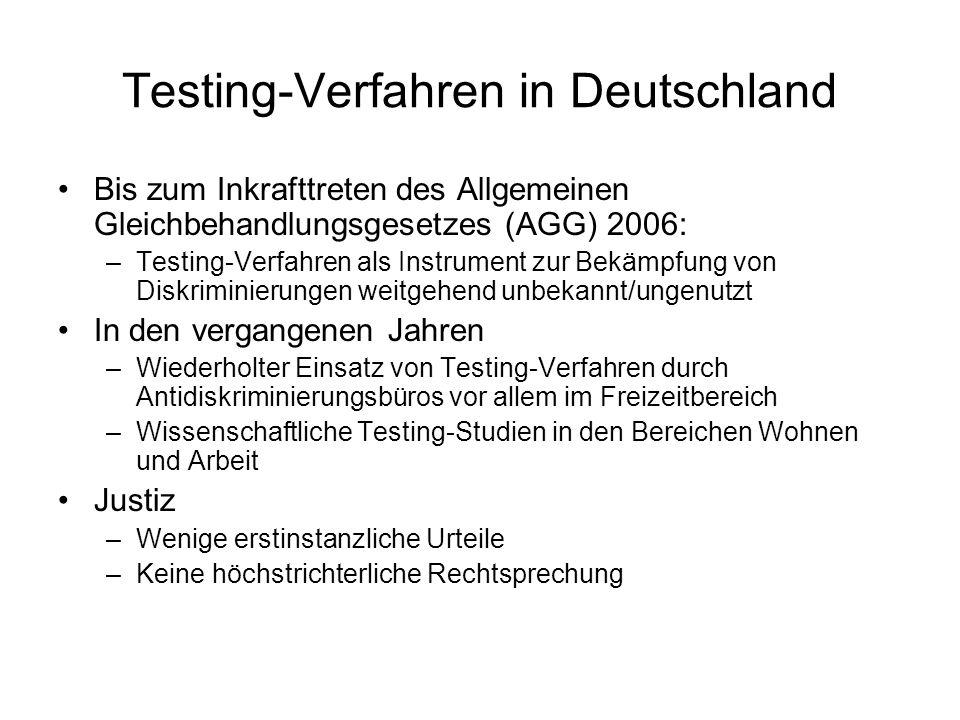 Testing-Verfahren in Deutschland Bis zum Inkrafttreten des Allgemeinen Gleichbehandlungsgesetzes (AGG) 2006: –Testing-Verfahren als Instrument zur Bek