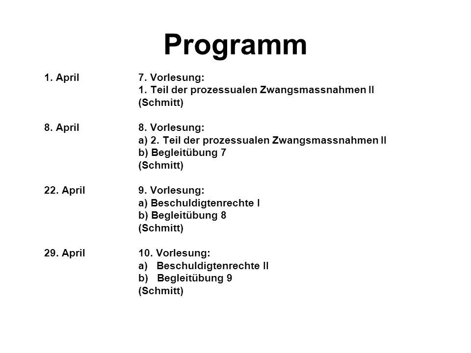 Programm 1. April7. Vorlesung: 1. Teil der prozessualen Zwangsmassnahmen II (Schmitt) 8. April 8. Vorlesung: a) 2. Teil der prozessualen Zwangsmassnah