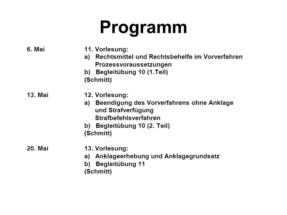 Programm 6. Mai 11. Vorlesung: a) Rechtsmittel und Rechtsbehelfe im Vorverfahren Prozessvoraussetzungen b) Begleitübung 10 (1.Teil) (Schmitt) 13. Mai