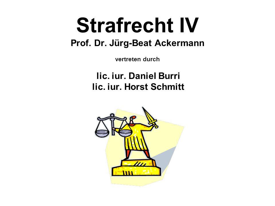 Strafrecht IV Prof. Dr. Jürg-Beat Ackermann vertreten durch lic. iur. Daniel Burri lic. iur. Horst Schmitt