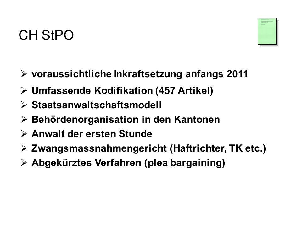 CH StPO voraussichtliche Inkraftsetzung anfangs 2011 Umfassende Kodifikation (457 Artikel) Staatsanwaltschaftsmodell Behördenorganisation in den Kanto
