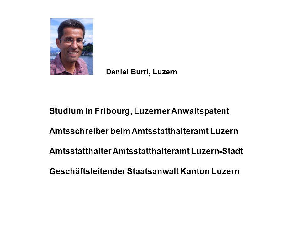 Daniel Burri, Luzern Studium in Fribourg, Luzerner Anwaltspatent Amtsschreiber beim Amtsstatthalteramt Luzern Amtsstatthalter Amtsstatthalteramt Luzer