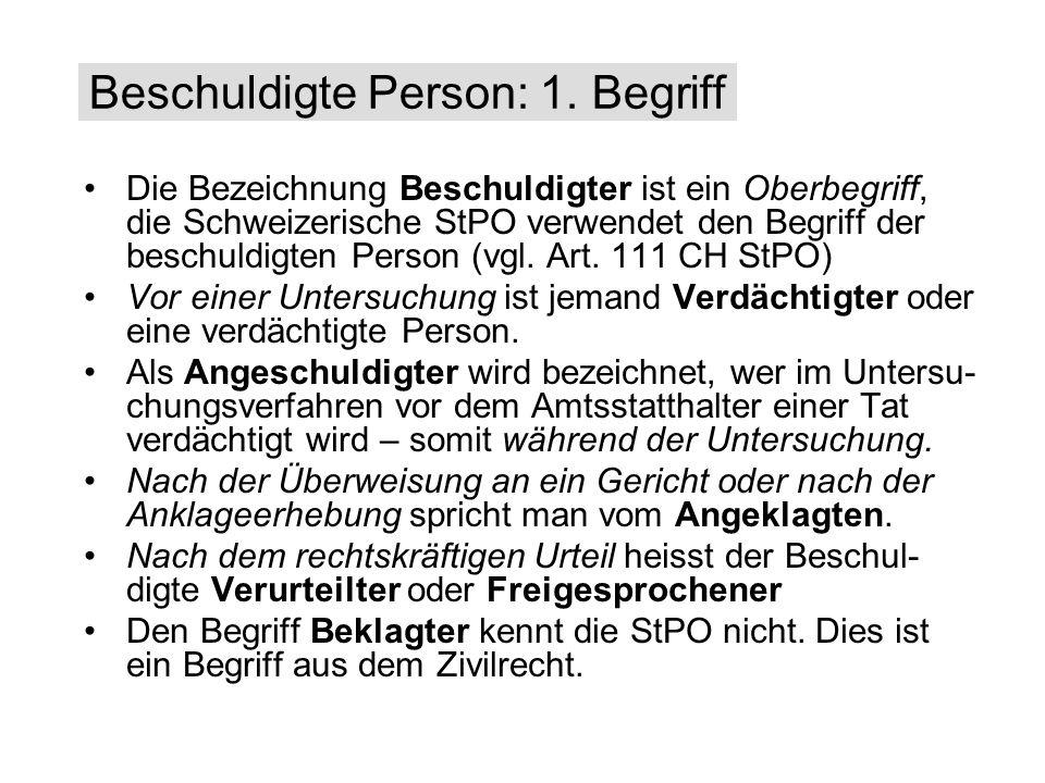 Die Bezeichnung Beschuldigter ist ein Oberbegriff, die Schweizerische StPO verwendet den Begriff der beschuldigten Person (vgl. Art. 111 CH StPO) Vor